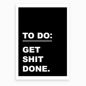Get Shit Done I Art Print