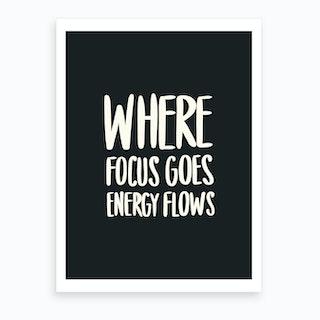 Where Focus Goes Energy Flows   Black And White Art Print