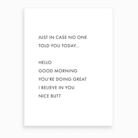 Just In Case No One Told You Today Art Print