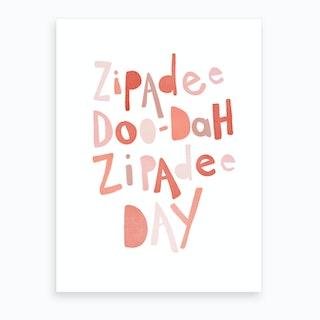 Zipadee Doo Dah Quote  Pink  Art Print