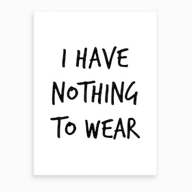 Nothing To Wear Art Print
