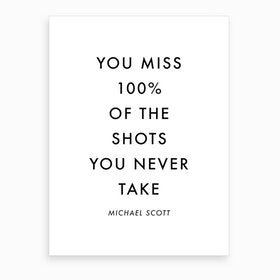 You Miss The Shots You Never Take Michael Scott Quote Art Print