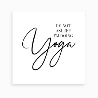I Am Not Asleep Iam Doing Yoga Art Print