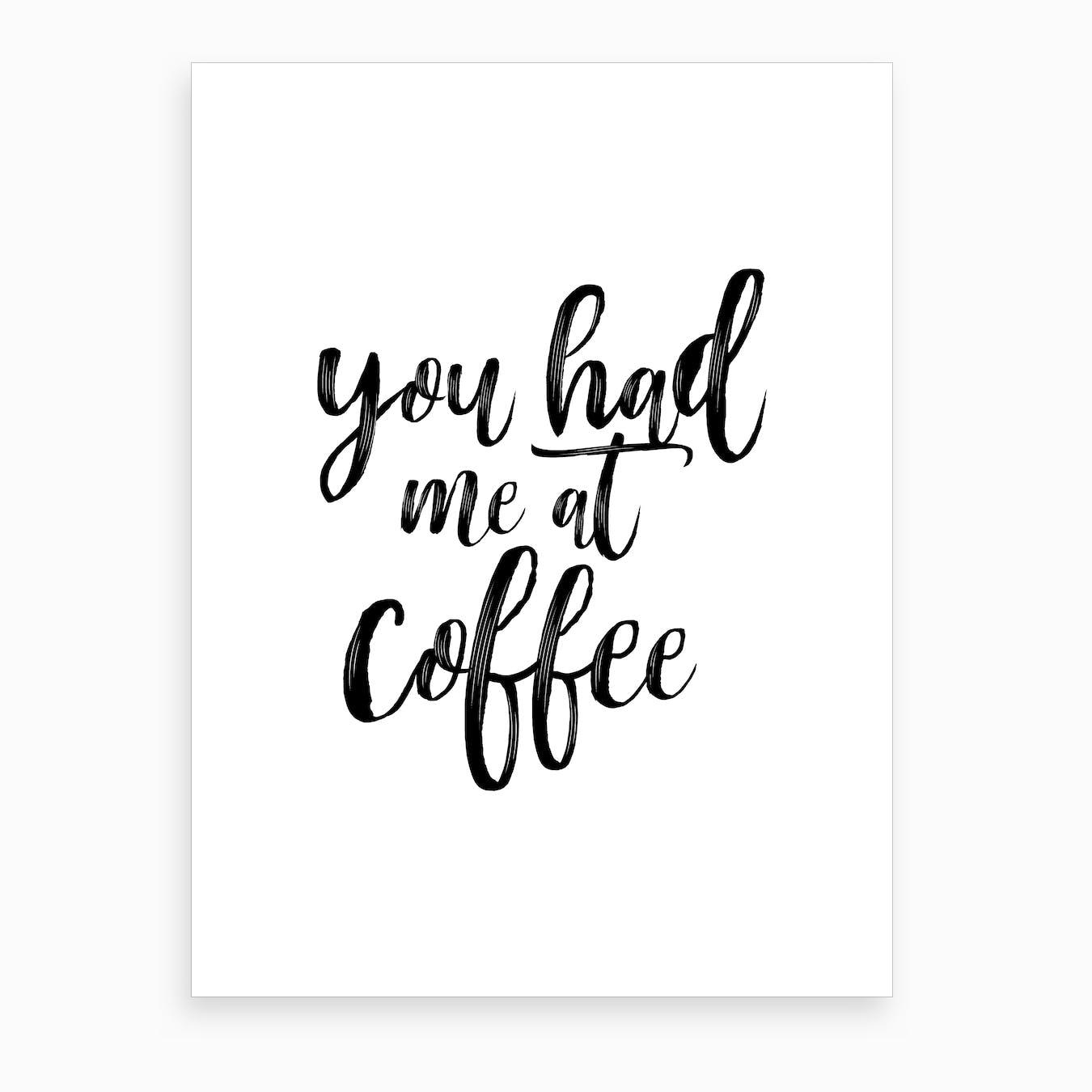 You Had Me At Coffee Art Print