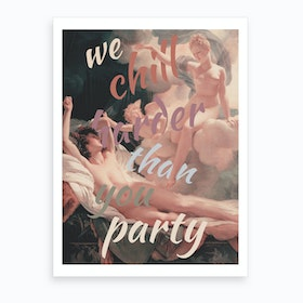 We Chill Harder Than You Party Art Print