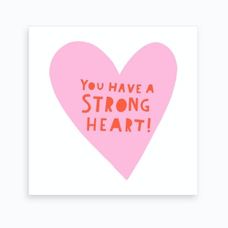 You Have A Strong Heart Art Print
