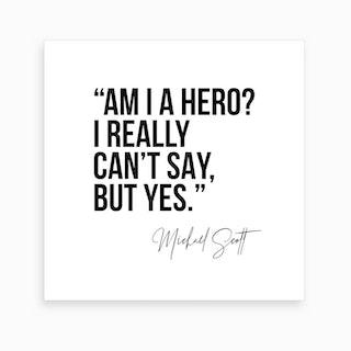 Am I A Hero Michael Scott Quote Art Print