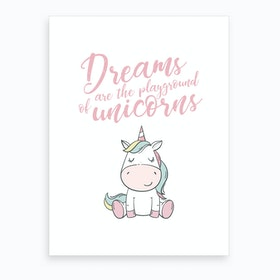 Dreams Are The Playgrounds Of Unicorns Art Print