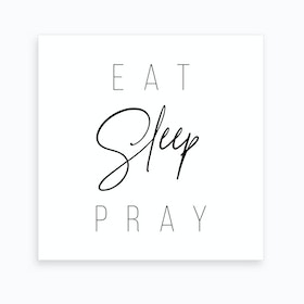 Eat Sleep Pray Art Print