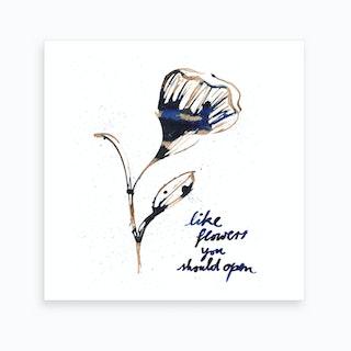 Like Flowers You Should Open 2 Art Print