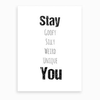 Stay You Art Print