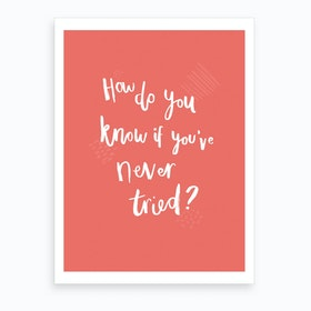 How Do You Know If Youve Never Tried Lettering Art Print