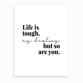 Life Is Tough My Darling But So Are You Art Print
