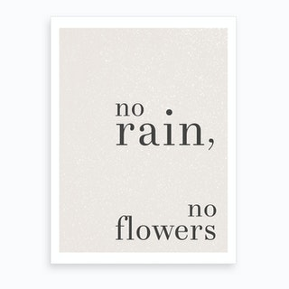 No Rain No Flowers Art Print