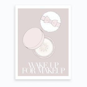 Wake Up For Makeup Art Print