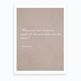 Whatever Our Souls Are Made Of By Bronte Art Print