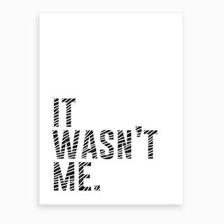 It Wasn't Me Art Print