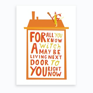 Do You Live Next Door To A Witch? Art Print