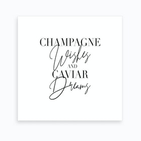 Champagne Wishes And Caviar Dreams Art Print