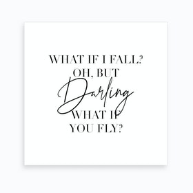 What If I Fall Oh But Darling What If You Fly Art Print