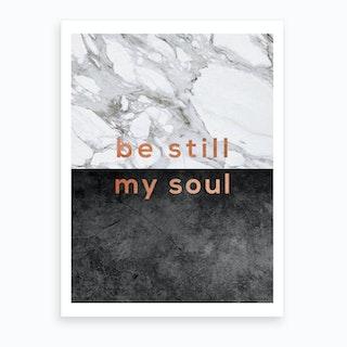 Be Still My Soul Art Print