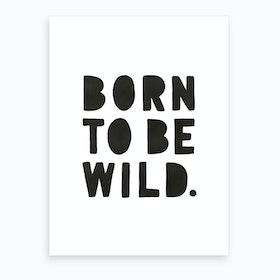 Born To Be Wild Print   Black Art Print