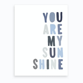 You Are My Sunshine Quote   Blue  Art Print