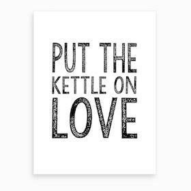 Kettle On Love Art Print