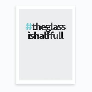 Hashtag The Glass is Full Art Print