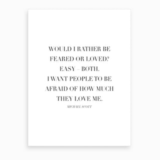 Would I Rather Be Feared Or Loved Michael Scott Quote Art Print