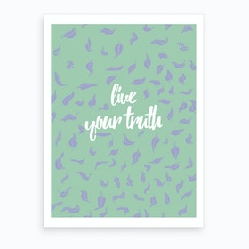 Live Your Truth 2 Art Print