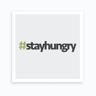 Hashtag Stay Hungry Square Art Print