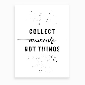 Collect Moments Not Things Art Print