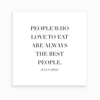 People Who Love To Eat Are Always The Best People Julia Child Quote Caps Art Print