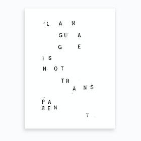 Language Is Not Transparent Art Print