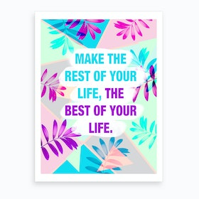 Make The Rest Of Your Life Best Tropical Art Print