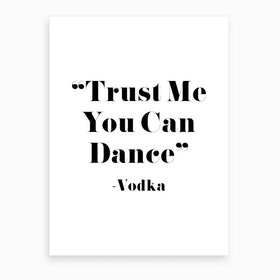 Trust Me You Can Dance   Vodka Art Print