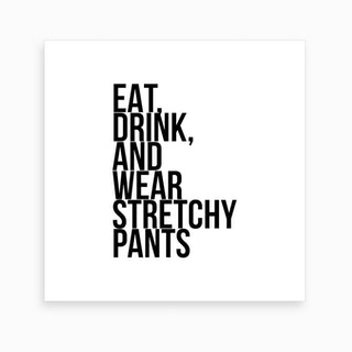 Eat Drink And Wear Stretchy Pants Art Print
