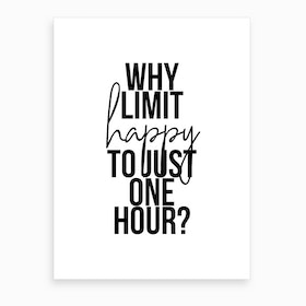 Why Limit Happy To Just One Hour Art Print