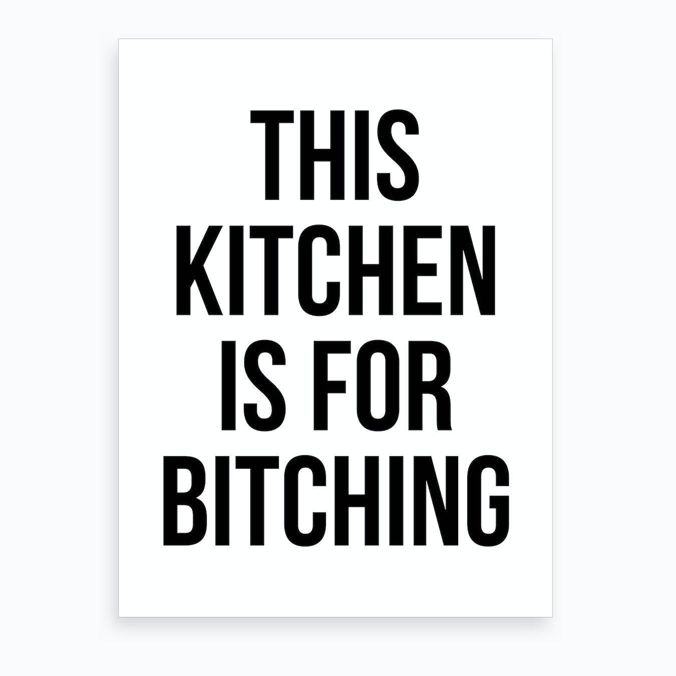 Kitchen Is For Bitching Art Print