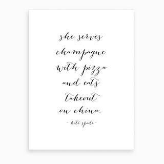 She Serves Champagne With Pizza And Eats Takeout On China Kate Spade Quote Art Print