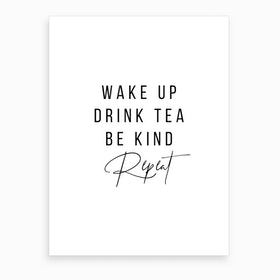 Wake Up Drink Tea Be Kind Repeat Art Print