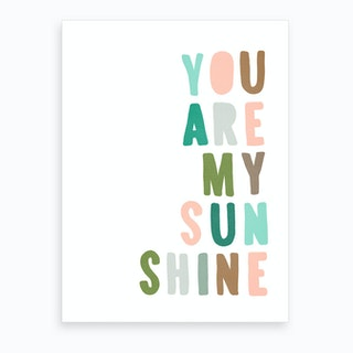 You Are My Sunshine Quote   Green & Pink 2 Art Print