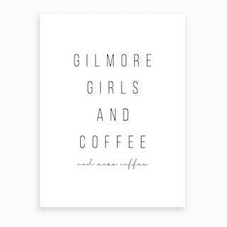 Gilmore Girls And Coffee And More Coffee Art Print
