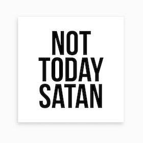 Not Today Satan Art Print