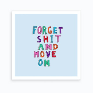 Forget And Move On Art Print