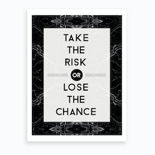 Take The Risk Or Lose The Chance Art Print