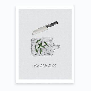 Chop It Like It'S Hot Art Print