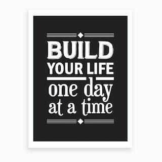 Build Your Life,One Day At A Time Art Print