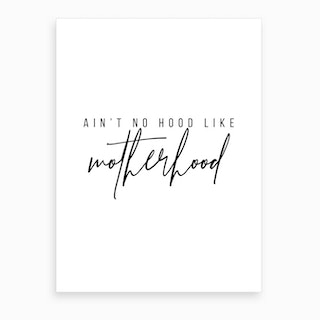 Ain T No Hood Like Motherhood Art Print